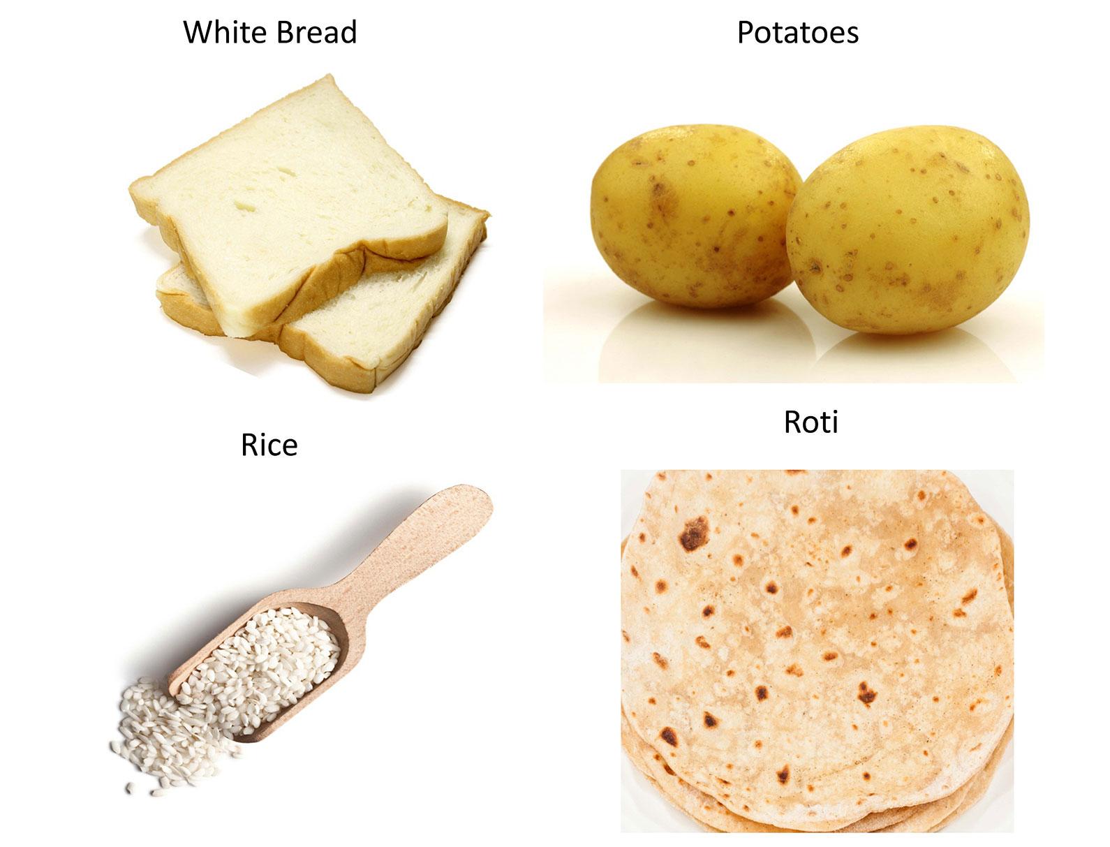 White bread; potatos; Rice and Roti